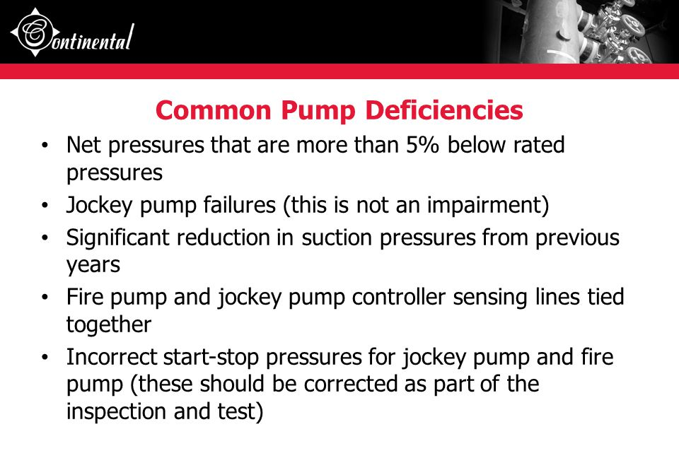 Common Pump Deficiencies Net pressures that are more than 5% below rated pressures Jockey pump failures (this is not an impairment) Significant reduct