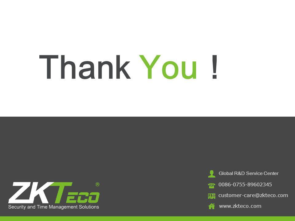 customer-care@zkteco.com www.zkteco.com Global R&D Service Center 0086-0755-89602345 Thank You !