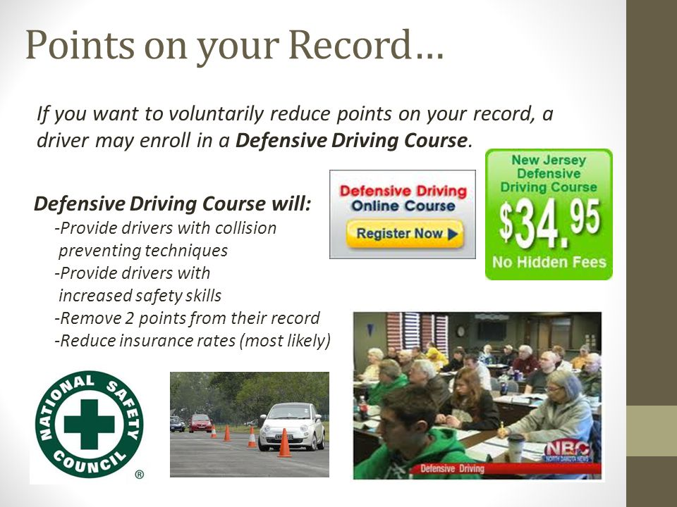 Points on your Record… If you want to voluntarily reduce points on your record, a driver may enroll in a Defensive Driving Course. Defensive Driving C
