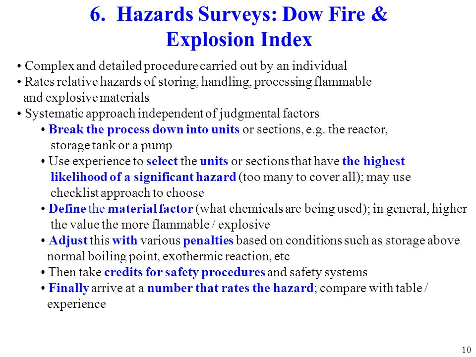 10 6. Hazards Surveys: Dow Fire & Explosion Index Complex and detailed procedure carried out by an individual Rates relative hazards of storing, handl