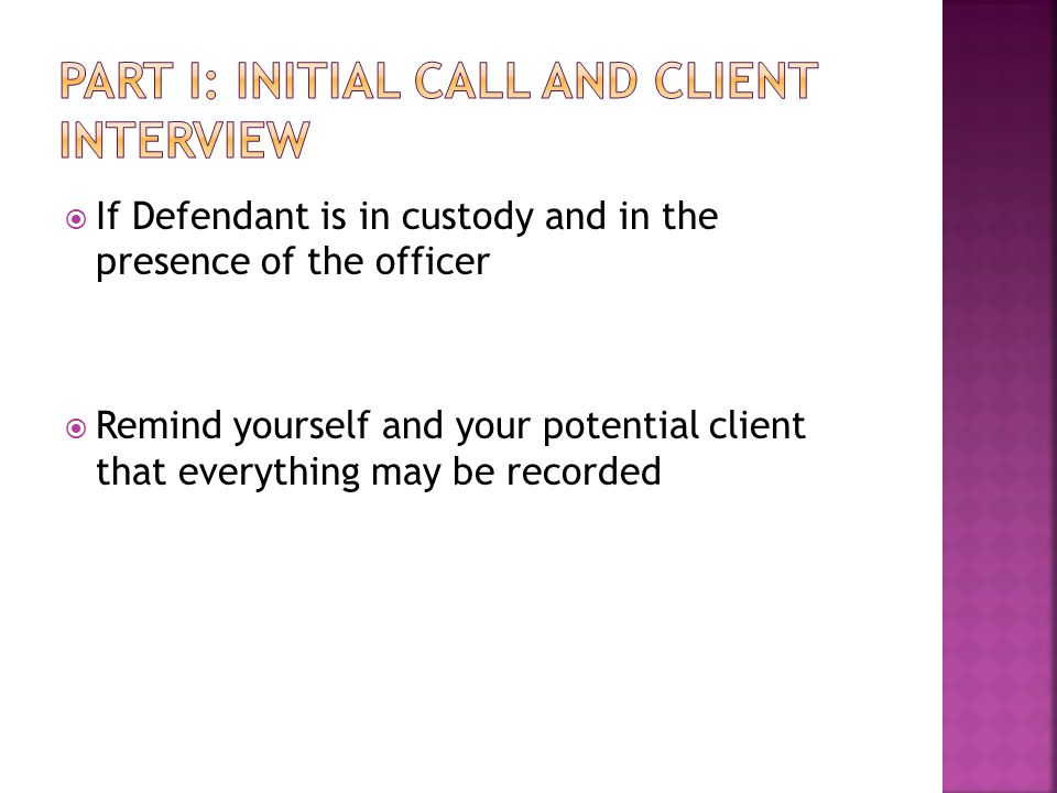  If Defendant is in custody and in the presence of the officer  Remind yourself and your potential client that everything may be recorded