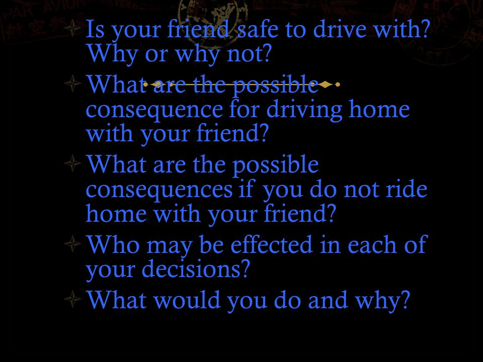 What would you do.  Scenario 1  You and a friend drive together to a party.