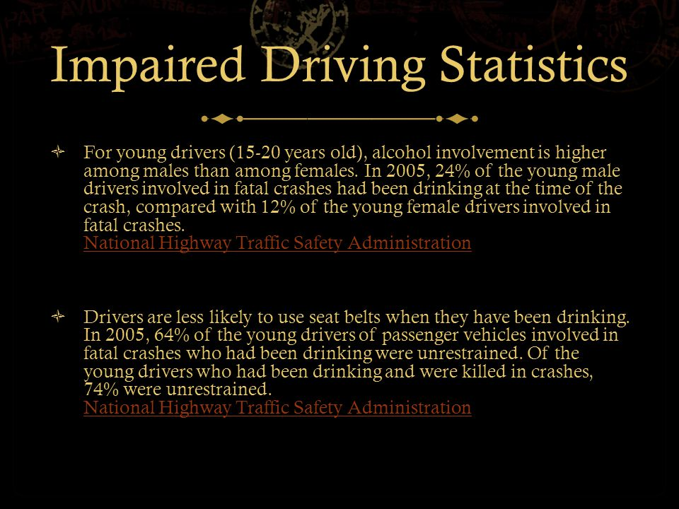 Impaired Driving Statistics  Motor vehicle crashes remain the number one cause of death among youth ages 15-20.