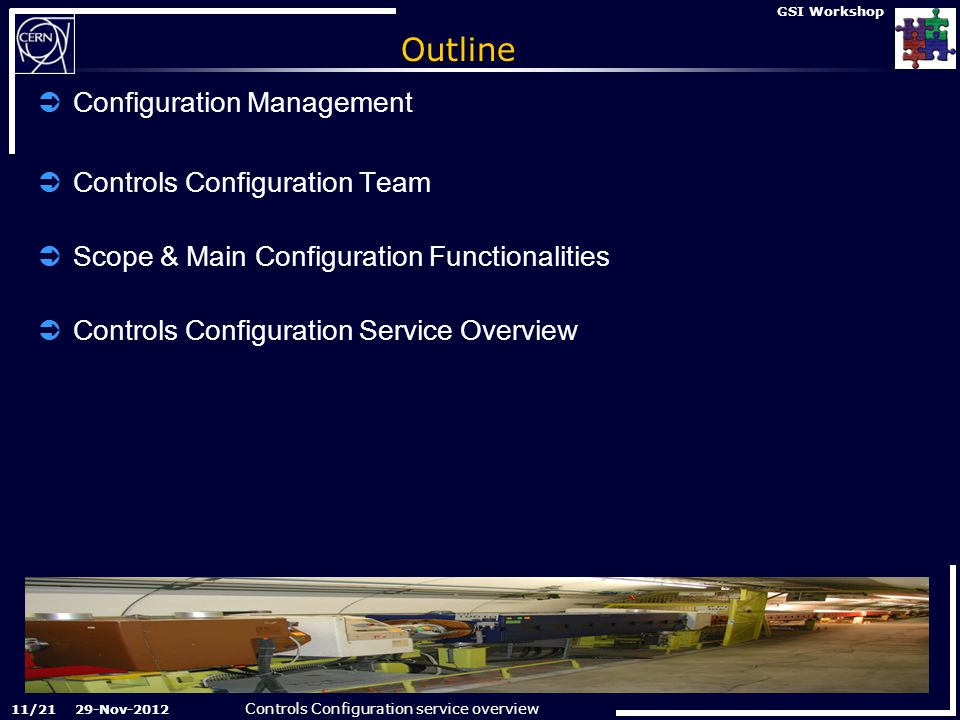 Controls Configuration service overview 29-Nov-2012 GSI Workshop Outline  Configuration Management  Controls Configuration Team  Scope & Main Configuration Functionalities  Controls Configuration Service Overview 11/21