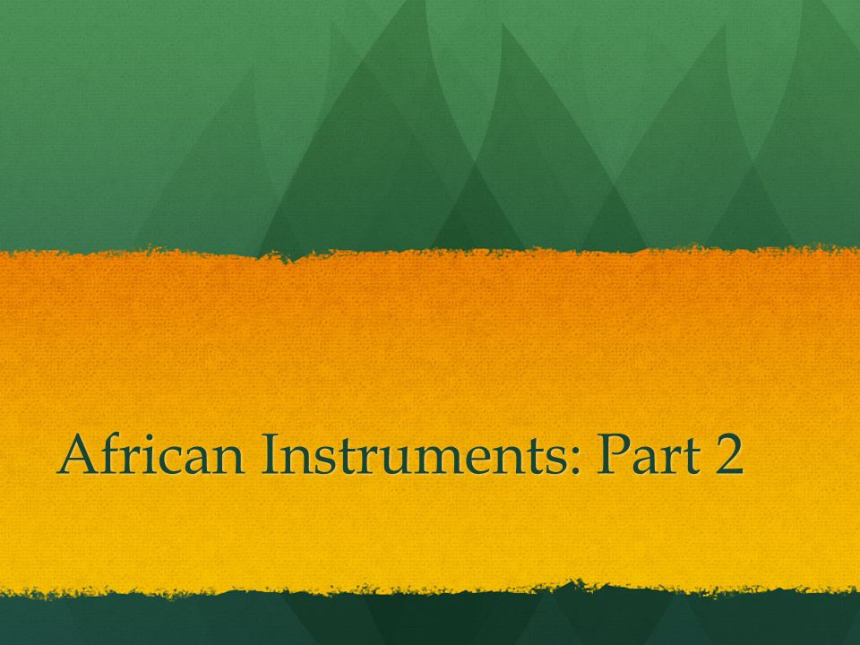 African Instruments: Part 2