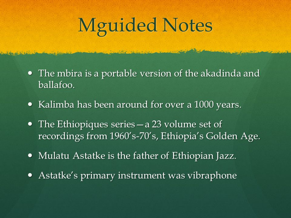 Mguided Notes The mbira is a portable version of the akadinda and ballafoo.