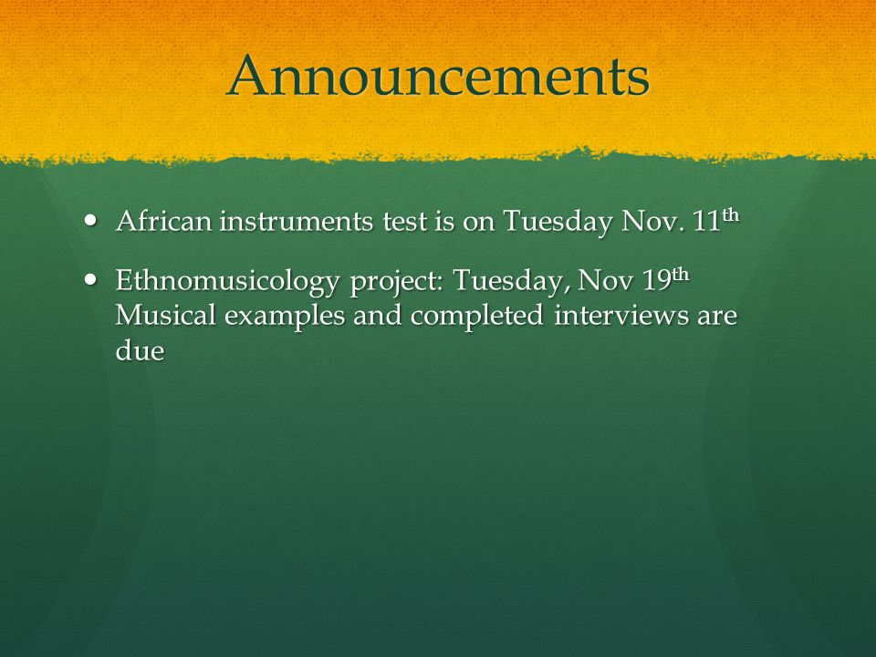 Announcements African instruments test is on Tuesday Nov.
