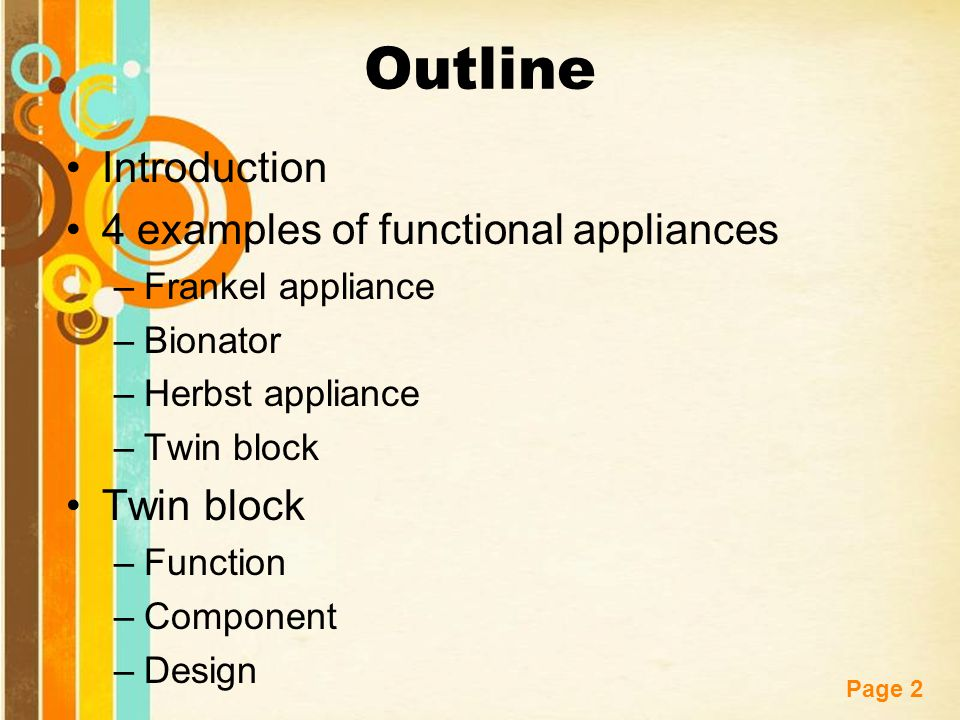 Free Powerpoint Templates Page 2 Outline Introduction 4 examples of functional appliances –Frankel appliance –Bionator –Herbst appliance –Twin block T