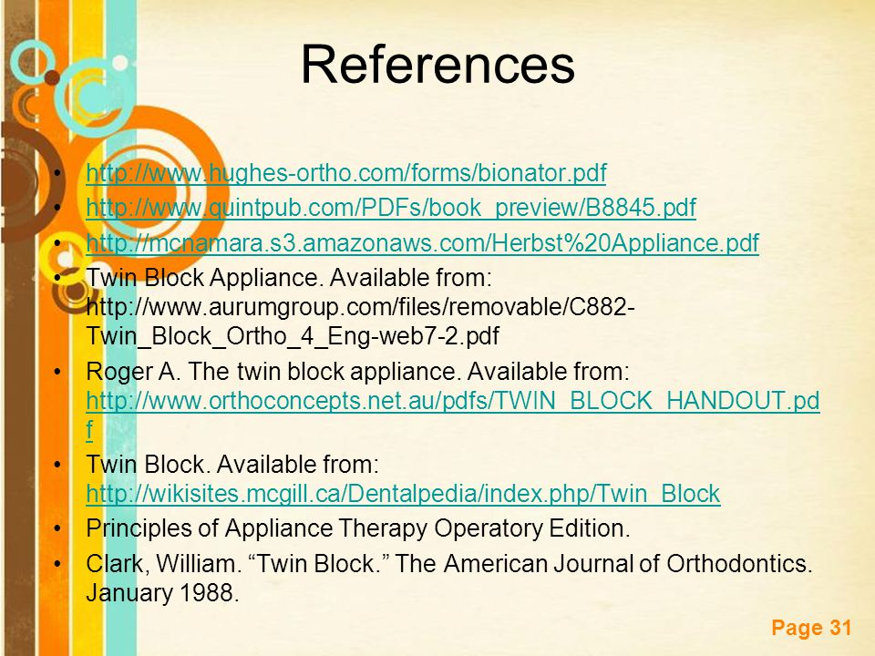 Free Powerpoint Templates Page 31 References http://www.hughes-ortho.com/forms/bionator.pdf http://www.quintpub.com/PDFs/book_preview/B8845.pdf http:/