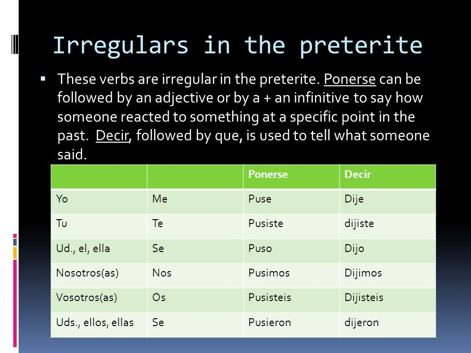 Irregulars in the preterite  These verbs are irregular in the preterite.