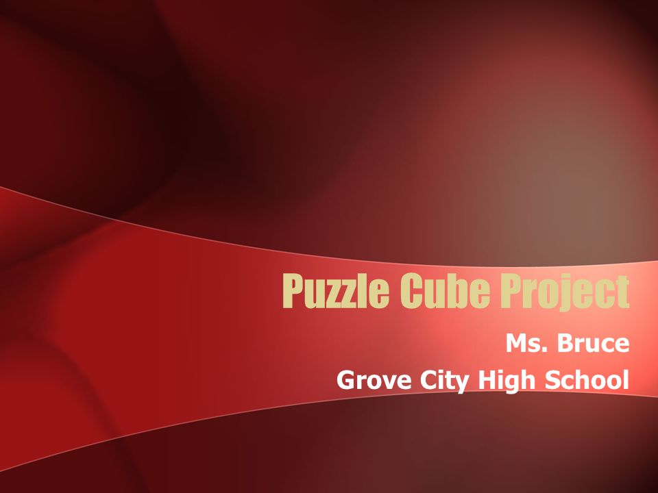 Puzzle Cube Project Ms. Bruce Grove City High School
