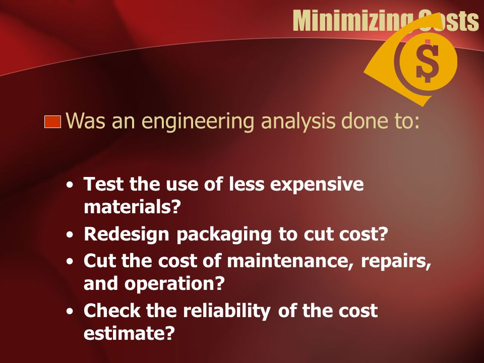 Minimizing Costs Test the use of less expensive materials.