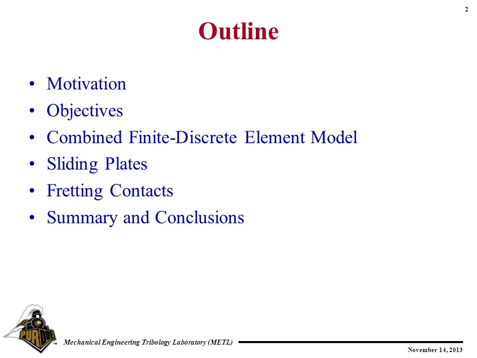2 November 14, 2013 Mechanical Engineering Tribology Laboratory (METL) Outline Motivation Objectives Combined Finite-Discrete Element Model Sliding Plates Fretting Contacts Summary and Conclusions