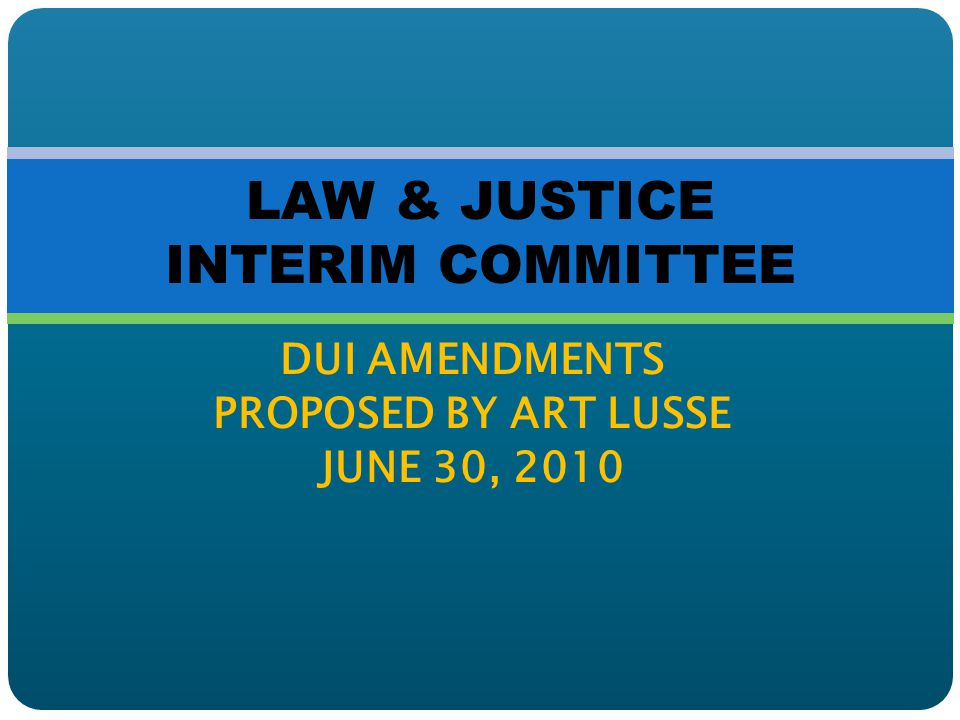 DUI AMENDMENTS PROPOSED BY ART LUSSE JUNE 30, 2010 LAW & JUSTICE INTERIM COMMITTEE