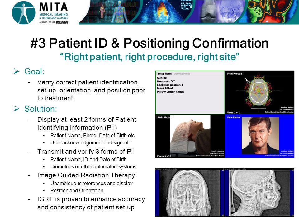 "#3 Patient ID & Positioning Confirmation ""Right patient, right procedure, right site""  Goal: –Verify correct patient identification, set-up, orientat"