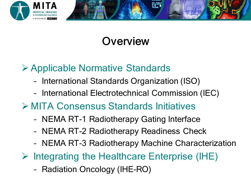Overview  Applicable Normative Standards –International Standards Organization (ISO) –International Electrotechnical Commission (IEC)  MITA Consensu