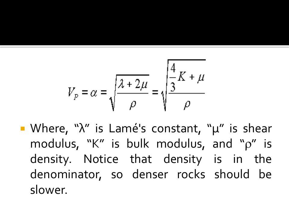 " Where, ""λ"" is Lamé's constant, ""μ"" is shear modulus, ""K"" is bulk modulus, and ""  "" is density. Notice that density is in the denominator, so denser"