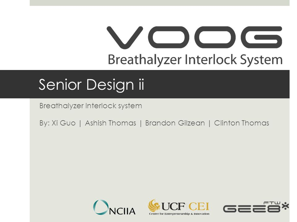 Senior Design ii Breathalyzer Interlock system By: Xi Guo | Ashish Thomas | Brandon Gilzean | Clinton Thomas