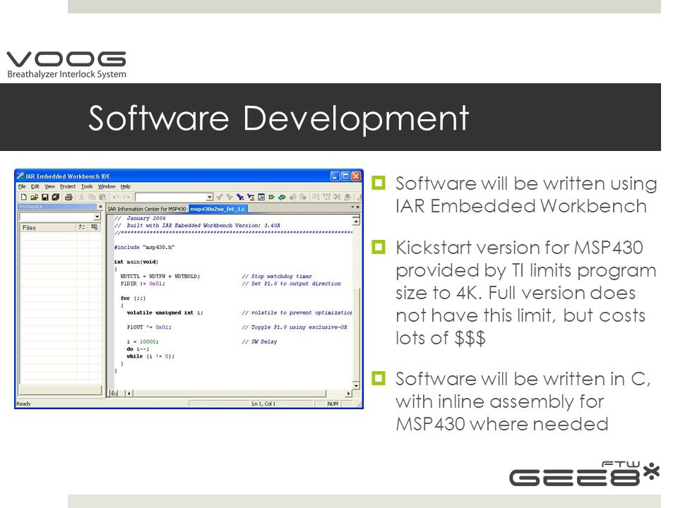 Software Development  Software will be written using IAR Embedded Workbench  Kickstart version for MSP430 provided by TI limits program size to 4K.