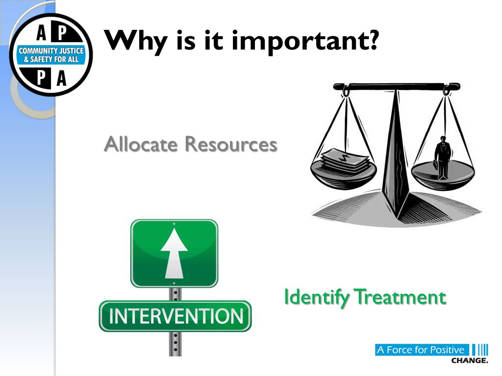 Why is it important? Allocate Resources Identify Treatment Identify Treatment