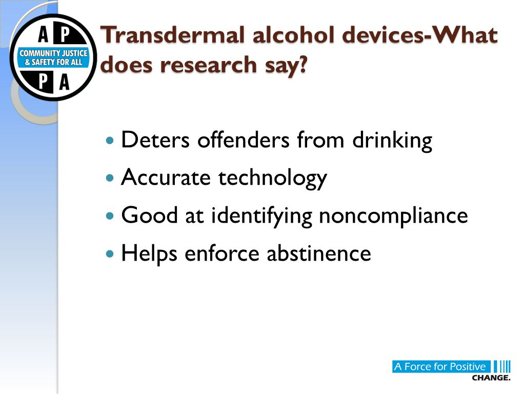 Transdermal alcohol devices-What does research say? Transdermal alcohol devices-What does research say? Deters offenders from drinking Accurate techno