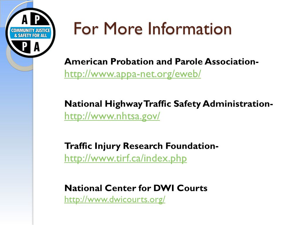 For More Information American Probation and Parole Association- http://www.appa-net.org/eweb/ http://www.appa-net.org/eweb/ National Highway Traffic S
