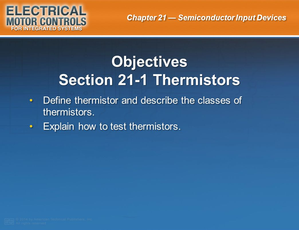 Chapter 21 — Semiconductor Input Devices A thermistor is a temperature-sensitive resistor whose resistance changes with a change in temperature.