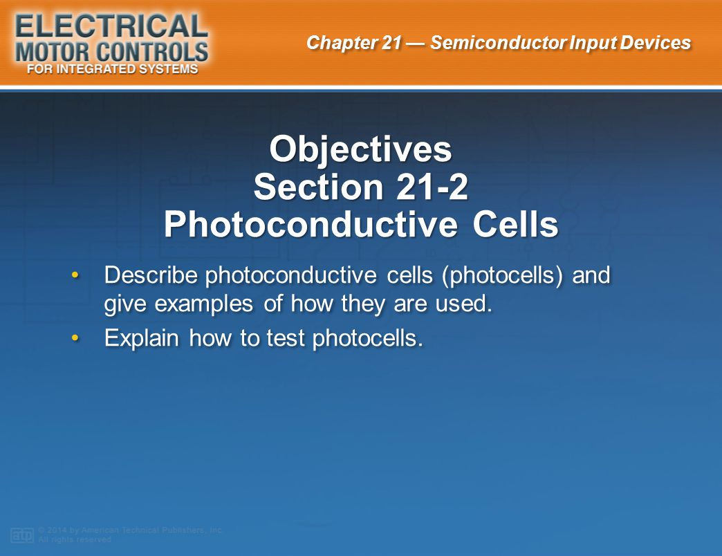 Chapter 21 — Semiconductor Input Devices A photocell can be used to determine if the pilot light on a gas furnace is ON or OFF.