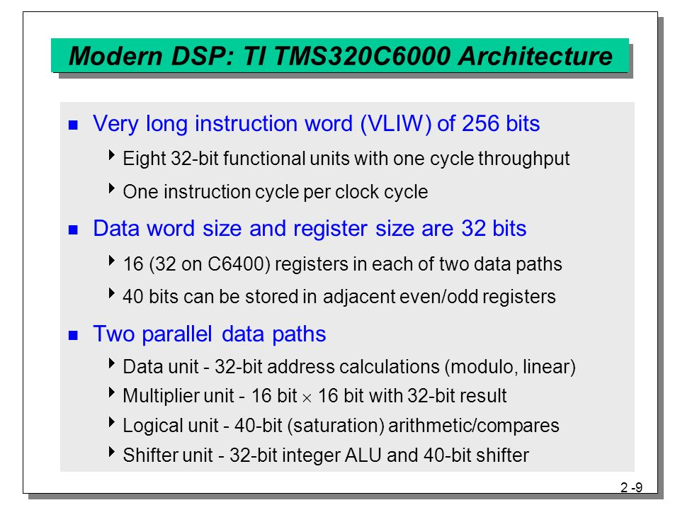 2 -10 Modern DSP: TI TMS320C6000 Architecture Families: All support same C6000 instruction set C6200 fixed-pt.