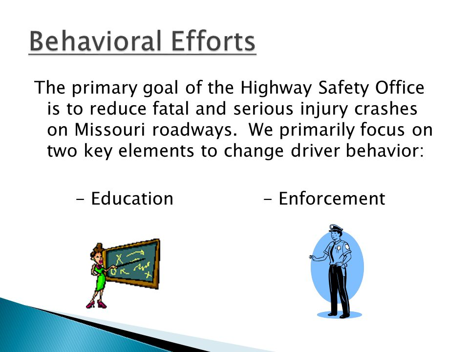The primary goal of the Highway Safety Office is to reduce fatal and serious injury crashes on Missouri roadways.
