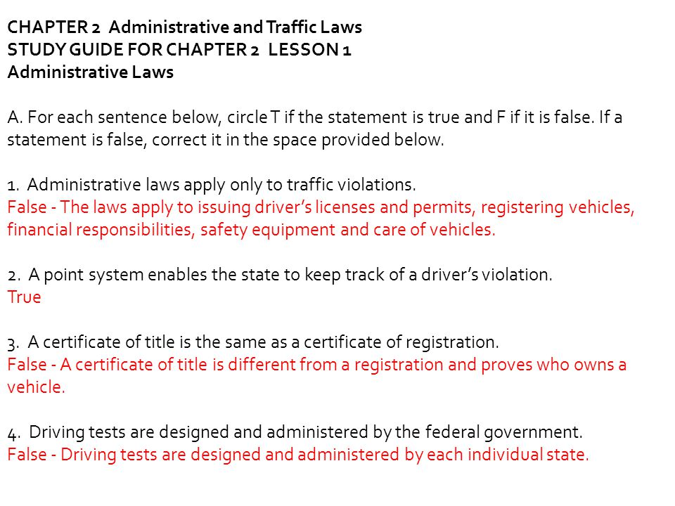 CHAPTER 2 Administrative and Traffic Laws STUDY GUIDE FOR CHAPTER 2 LESSON 1 Administrative Laws A. For each sentence below, circle T if the statement