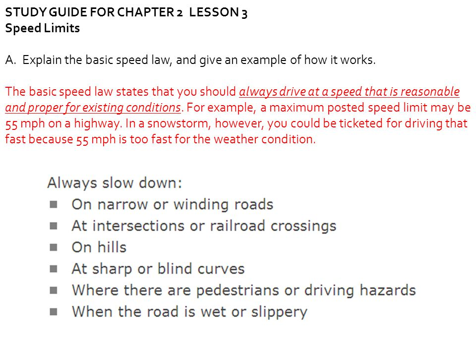 STUDY GUIDE FOR CHAPTER 2 LESSON 3 Speed Limits A. Explain the basic speed law, and give an example of how it works. The basic speed law states that y
