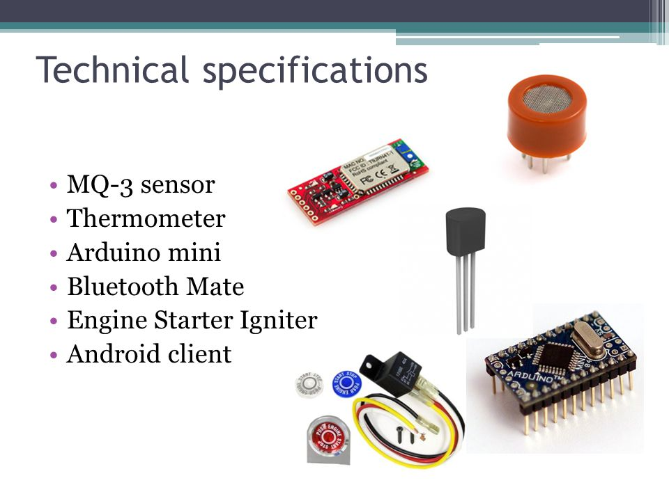 Technical specifications MQ-3 sensor Thermometer Arduino mini Bluetooth Mate Engine Starter Igniter Android client