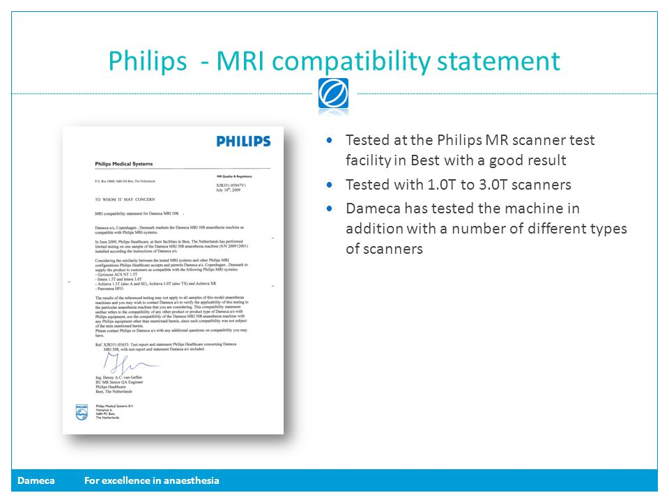 DamecaFor excellence in anaesthesia Philips - MRI compatibility statement Tested at the Philips MR scanner test facility in Best with a good result Te