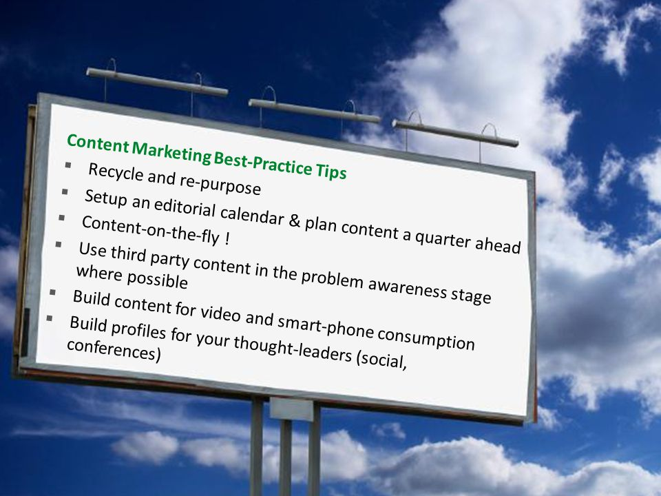 Slide 25 Content Marketing Best-Practice Tips  Recycle and re-purpose  Setup an editorial calendar & plan content a quarter ahead  Content-on-the-fly .