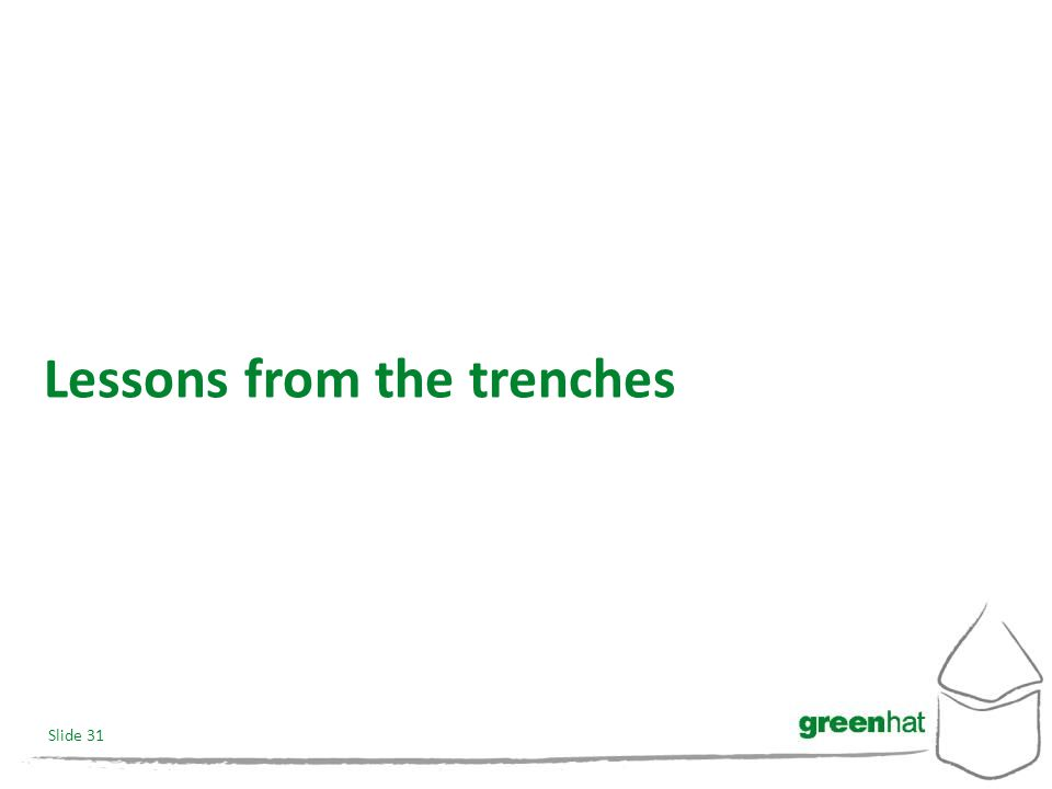 Slide 31 Lessons from the trenches