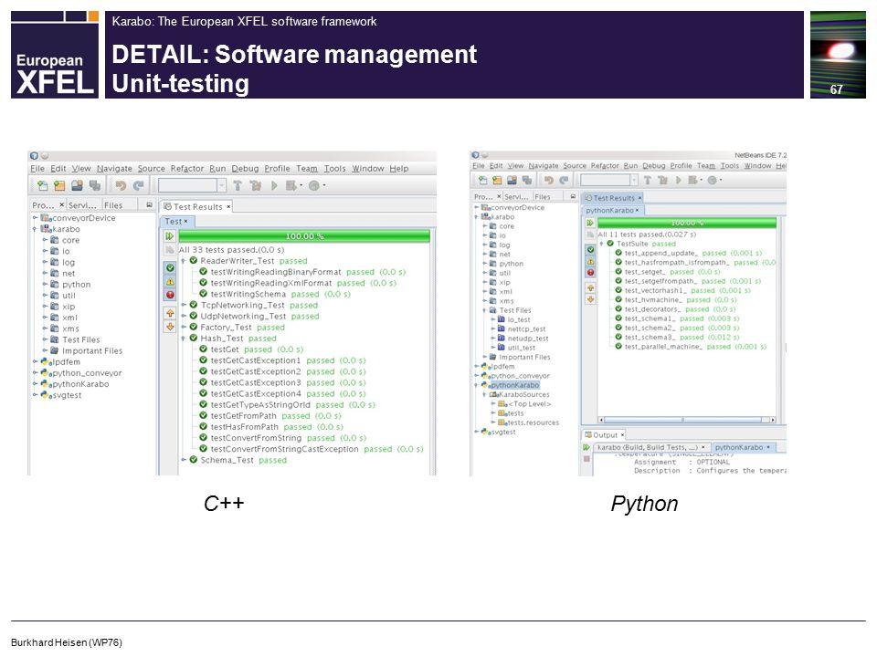 Karabo: The European XFEL software framework DETAIL: Software management Unit-testing 67 Burkhard Heisen (WP76) Python C++