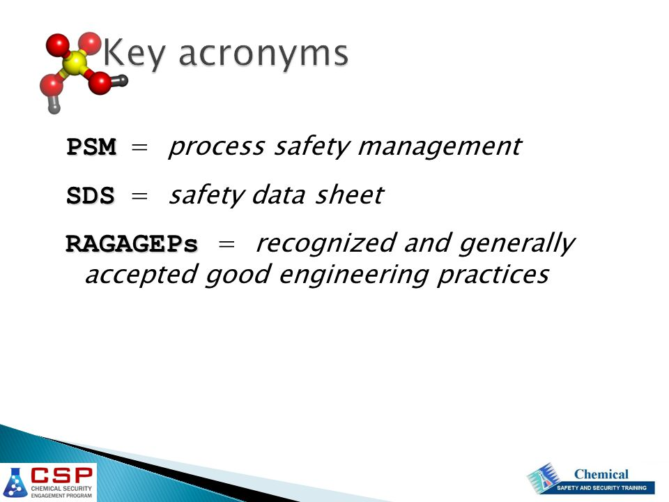 Key acronyms PSM PSM = process safety management SDS SDS = safety data sheet RAGAGEPs RAGAGEPs = recognized and generally accepted good engineering practices