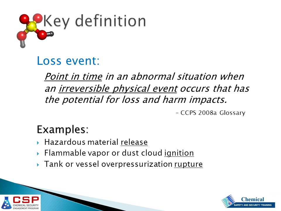 Loss event: Point in time in an abnormal situation when an irreversible physical event occurs that has the potential for loss and harm impacts.