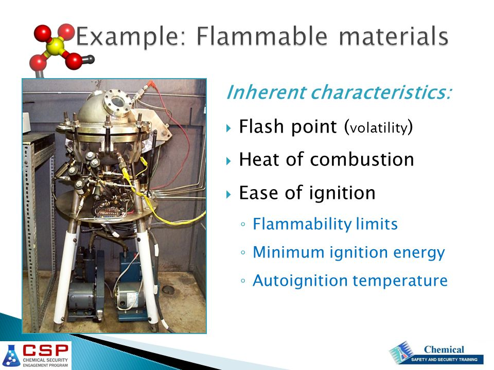 Inherent characteristics :  Flash point ( volatility )  Heat of combustion  Ease of ignition ◦ Flammability limits ◦ Minimum ignition energy ◦ Autoignition temperature