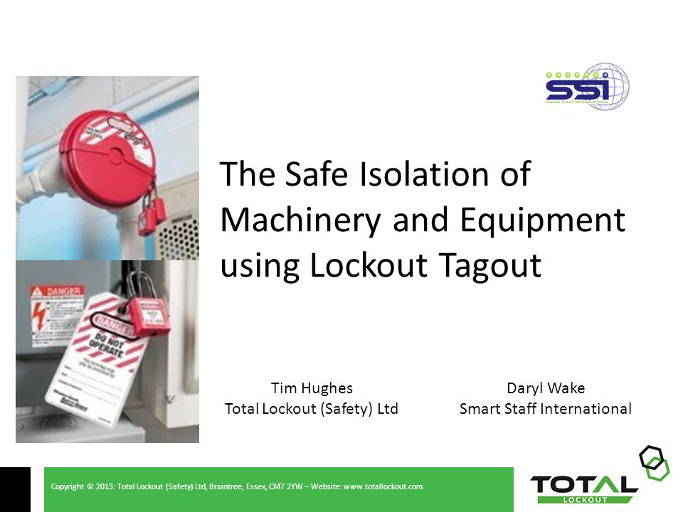 Copyright © 2013: Total Lockout (Safety) Ltd, Braintree, Essex, CM7 2YW – Website: www.totallockout.com Creating Practical Workplace Systems LOTO Equipment – Padlocks Padlocks should: Be keyed to suit business needs, consider: o Personal – Uniquely keyed / Keyed to differ o Keyed alike – Used for multiple isolations Not be combination locks.