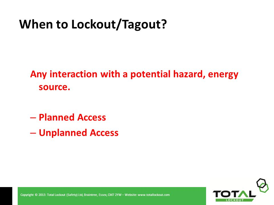 Copyright © 2013: Total Lockout (Safety) Ltd, Braintree, Essex, CM7 2YW – Website: www.totallockout.com Any interaction with a potential hazard, energy source.
