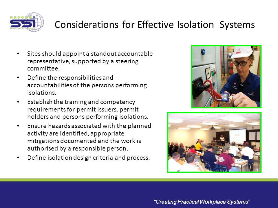 Creating Practical Workplace Systems Considerations for Effective Isolation Systems Sites should appoint a standout accountable representative, supported by a steering committee.