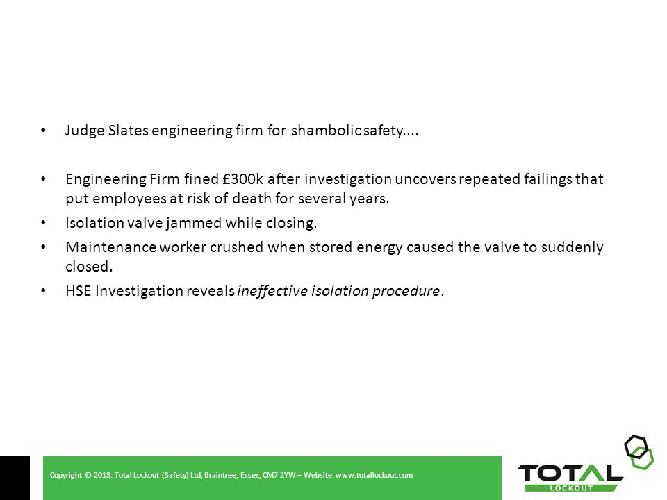 Copyright © 2013: Total Lockout (Safety) Ltd, Braintree, Essex, CM7 2YW – Website: www.totallockout.com Legal references…cont'd BS7671:2008 17 th Ed.