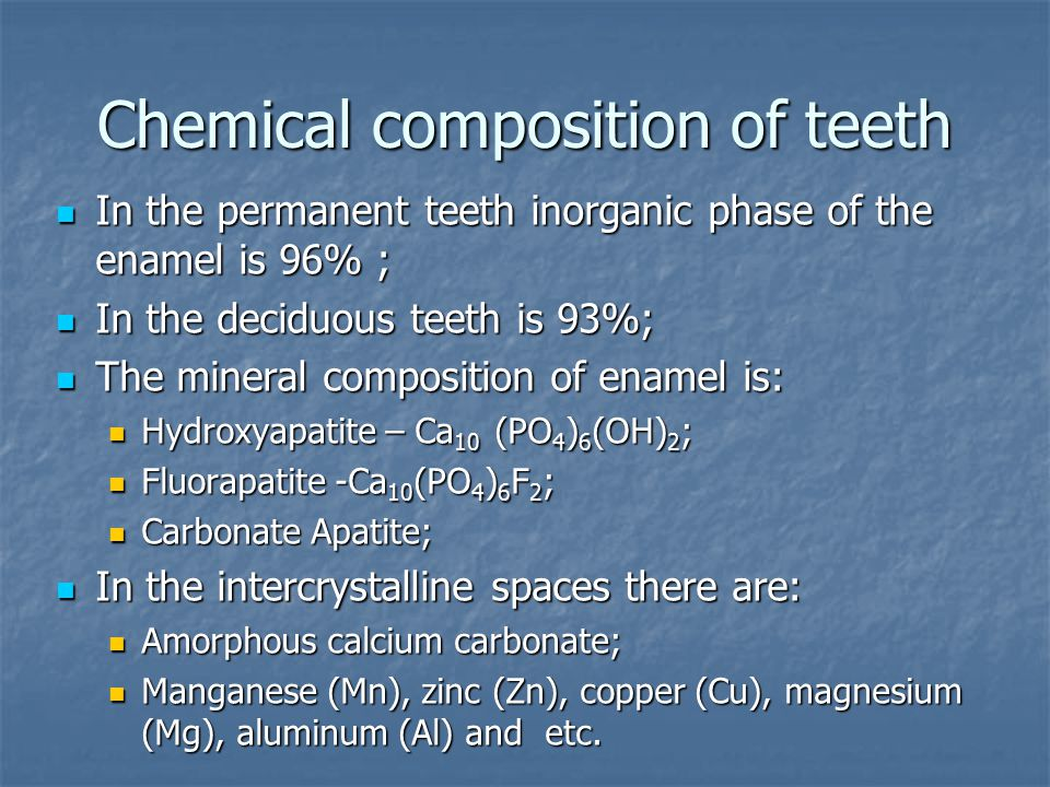 Chemical composition of teeth In the permanent teeth inorganic phase of the enamel is 96% ; In the permanent teeth inorganic phase of the enamel is 96