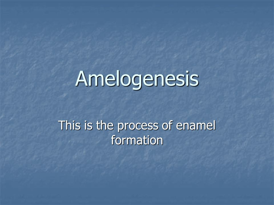 Amelogenesis This is the process of enamel formation