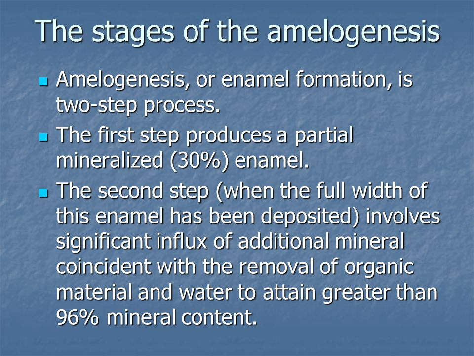 The stages of the amelogenesis Amelogenesis, or enamel formation, is two-step process.