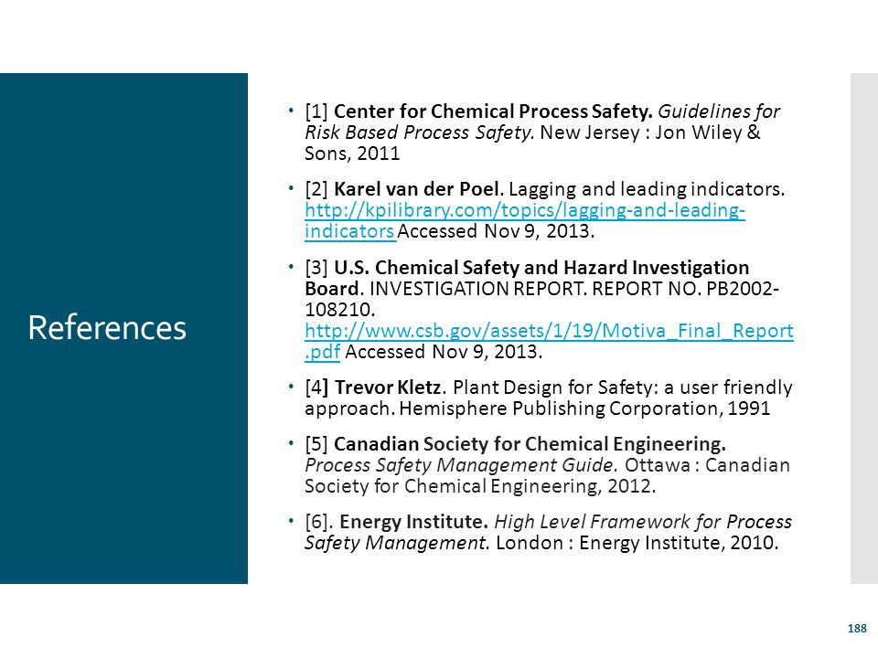 References  [1] Center for Chemical Process Safety. Guidelines for Risk Based Process Safety. New Jersey : Jon Wiley & Sons, 2011  [2] Karel van der