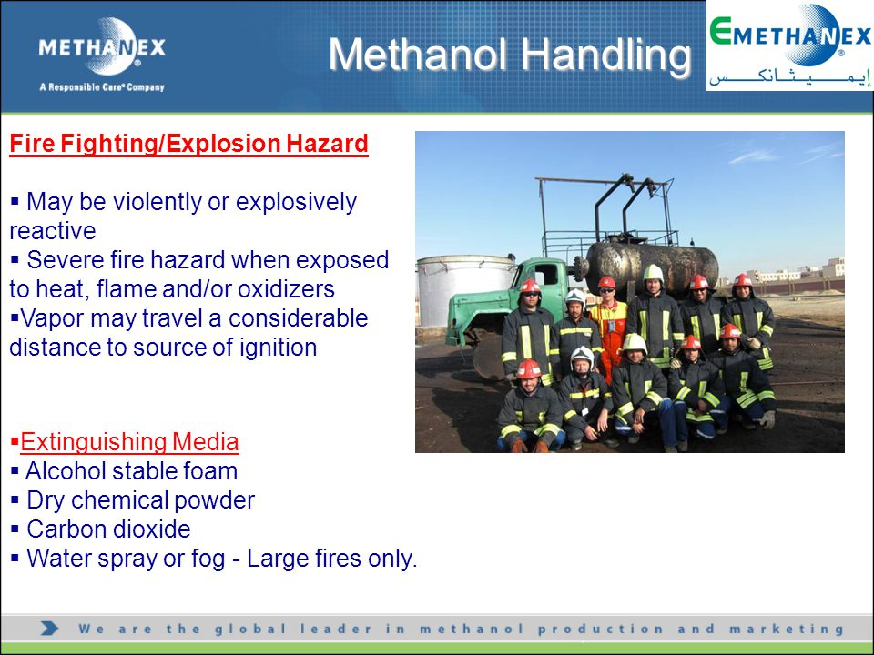  Extinguishing Media  Alcohol stable foam  Dry chemical powder  Carbon dioxide  Water spray or fog - Large fires only. Methanol Handling Fire Fig