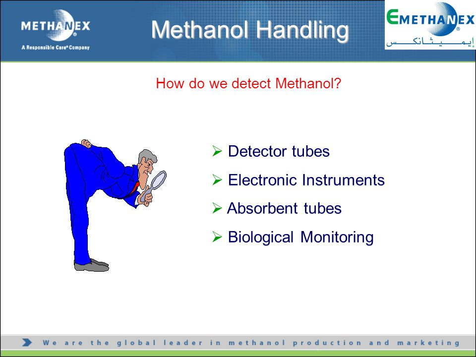  Detector tubes  Electronic Instruments  Absorbent tubes  Biological Monitoring How do we detect Methanol? Methanol Handling